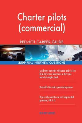Charter pilots (commercial) RED-HOT Career Guide; 2509 REAL Interview Questions