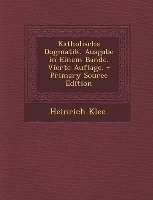 Katholische Dogmatik. Ausgabe in Einem Bande. Vierte Auflage. - Primary Source Edition