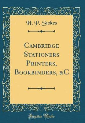 Cambridge Stationers Printers, Bookbinders, &C (Classic Reprint)