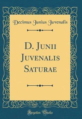D. Junii Juvenalis Saturae (Classic Reprint)