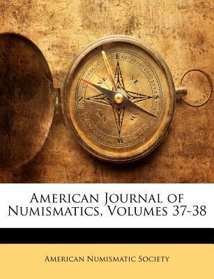American Journal of Numismatics, Volumes 37-38
