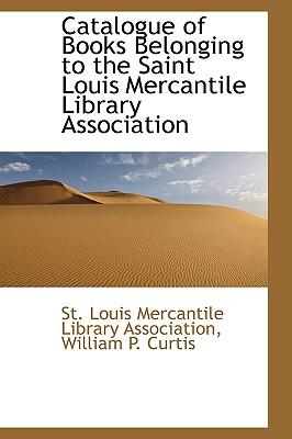 Catalogue of Books Belonging to the Saint Louis Mercantile Library Association