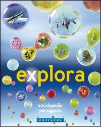 Explora. Enciclopedia per ragazzi