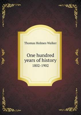 One Hundred Years of History 1802-1902