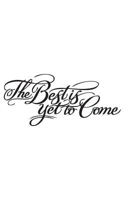 The Best Is Yet to Come, Notebook, Diary, Small Journal Serie, 64p, 5x8