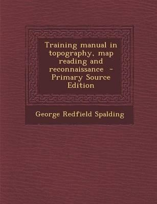 Training Manual in Topography, Map Reading and Reconnaissance - Primary Source Edition