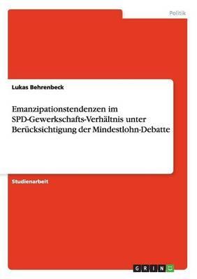 Emanzipationstendenzen im SPD-Gewerkschafts-Verhältnis unter Berücksichtigung der Mindestlohn-Debatte