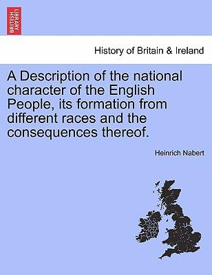 A Description of the national character of the English People, its formation from different races and the consequences thereof