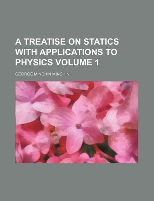 A Treatise on Statics with Applications to Physics Volume 1