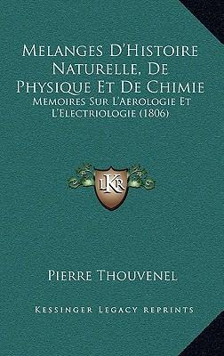 Melanges D'Histoire Naturelle, de Physique Et de Chimie
