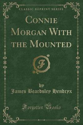 Connie Morgan With the Mounted (Classic Reprint)
