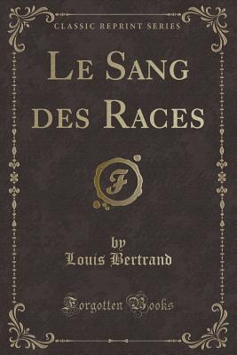 Le Sang des Races (Classic Reprint)