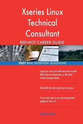 Xseries Linux Technical Consultant RED-HOT Career; 2507 REAL Interview Questions