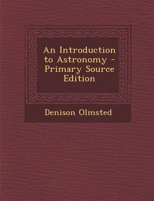 An Introduction to Astronomy - Primary Source Edition