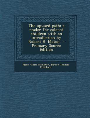 Upward Path; A Reader for Colored Children with an Introduction by Robert R. Moton