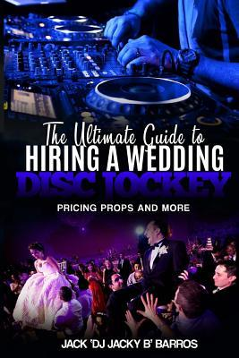 The Ultimate Guide to Hiring a Wedding Dj