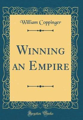 Winning an Empire (Classic Reprint)