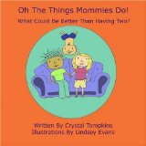 Oh The Things Mommies Do!