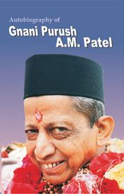 Autobiograpy of Gnani Purush A. M. Patel