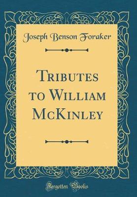 Tributes to William McKinley (Classic Reprint)