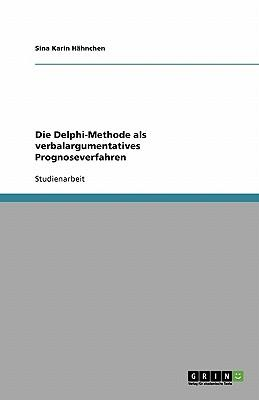 Die Delphi-Methode als verbalargumentatives Prognoseverfahren
