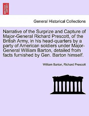 Narrative of the Surprize and Capture of Major-General Richard Prescott, of the British Army, in his head-quarters by a party of American soldiers ... from facts furnished by Gen. Barton himself