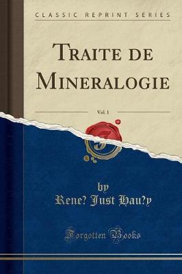 Traité de Minéralogie, Vol. 1 (Classic Reprint)