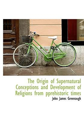 Origin of Supernatural Conceptions and Development of Religi