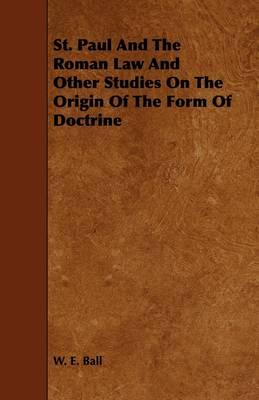 St. Paul and the Roman Law and Other Studies on the Origin of the Form of Doctrine