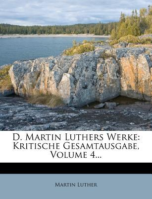 D. Martin Luthers Werke. Kritische Gesamtausgabe. 4. Band.