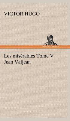 Les Miserables Tome V Jean Valjean