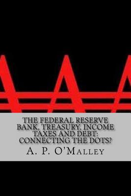The Federal Reserve Bank, Treasury, Income Taxes and Debt