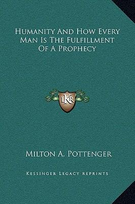 Humanity and How Every Man Is the Fulfillment of a Prophecy