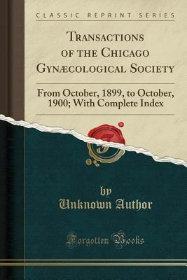 Transactions of the Chicago Gynæcological Society