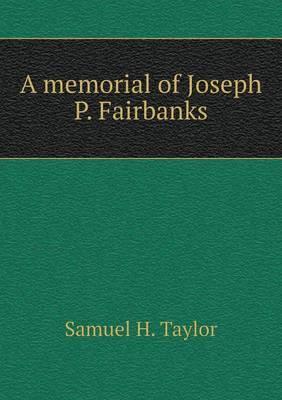 A Memorial of Joseph P. Fairbanks