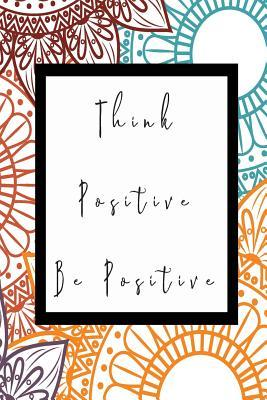 Think Positive Be Po...