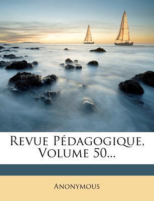 Revue Pedagogique, Volume 50...