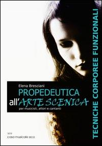 Propedeutica all'arte scenica. Tecniche corporeee funzionali per musicisti, attori e cantanti