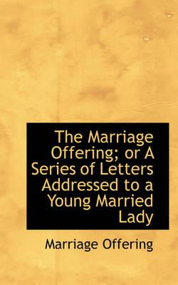 The Marriage Offering; or a Series of Letters Addressed to a Young Married Lady