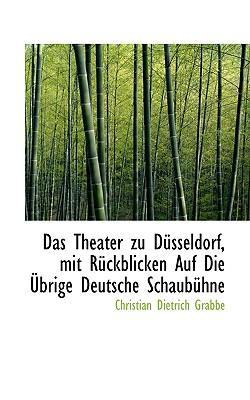 Das Theater Zu Dusseldorf, Mit Ruckblicken Auf Die Ubrige Deutsche Schaubuhne