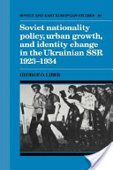 Soviet Nationality Policy, Urban Growth, and Identity Change in the Ukrainian Ssr, 1923-1934