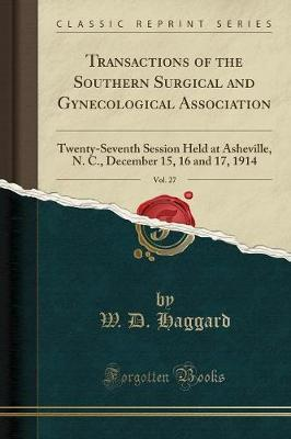 Transactions of the Southern Surgical and Gynecological Association, Vol. 27