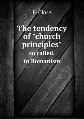 The Tendency of Church Principles So Called, to Romanism