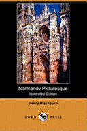 Normandy Picturesque (Illustrated Edition) (Dodo Press)