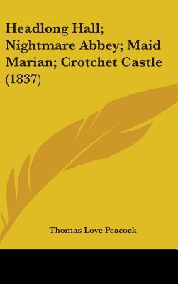Headlong Hall; Nightmare Abbey; Maid Marian; Crotchet Castle (1837)