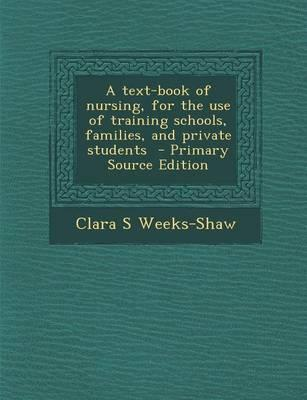 A Text-Book of Nursing, for the Use of Training Schools, Families, and Private Students - Primary Source Edition