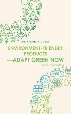 Environment Friendly Products Adapt Green Now