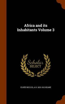 Africa and Its Inhabitants Volume 3
