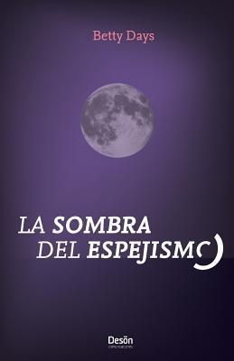 La Sombra Del Espejismo/ Shadow Of The Mirage