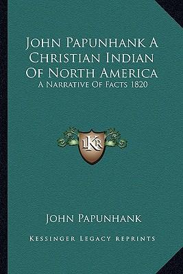 John Papunhank a Christian Indian of North America